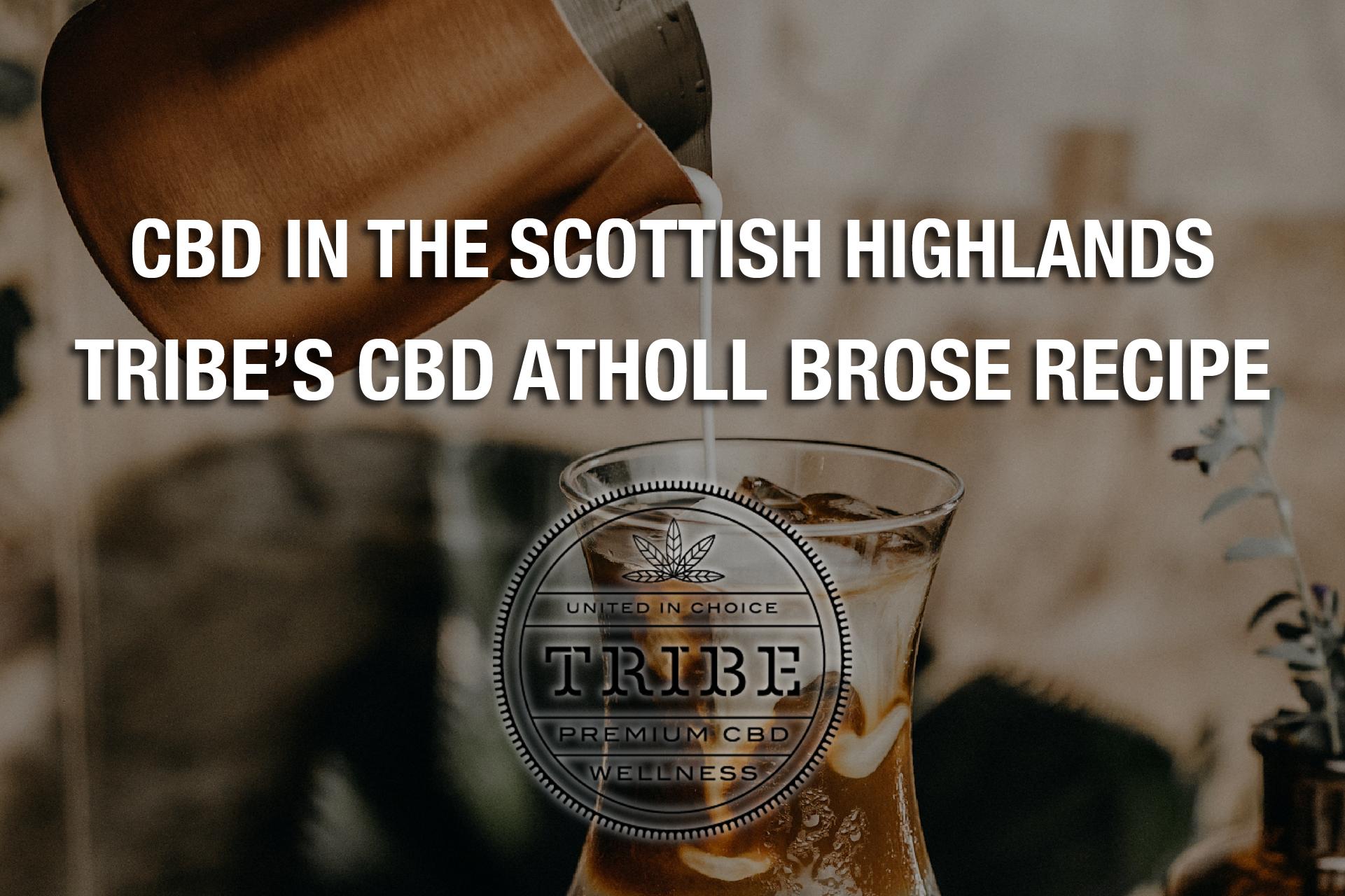 CBD In The Scottish Highlands — Tribe's CBD Atholl Brose