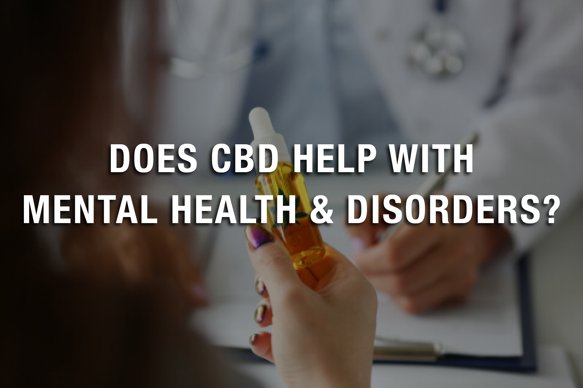 Does CBD Help With Mental Health Disorders?